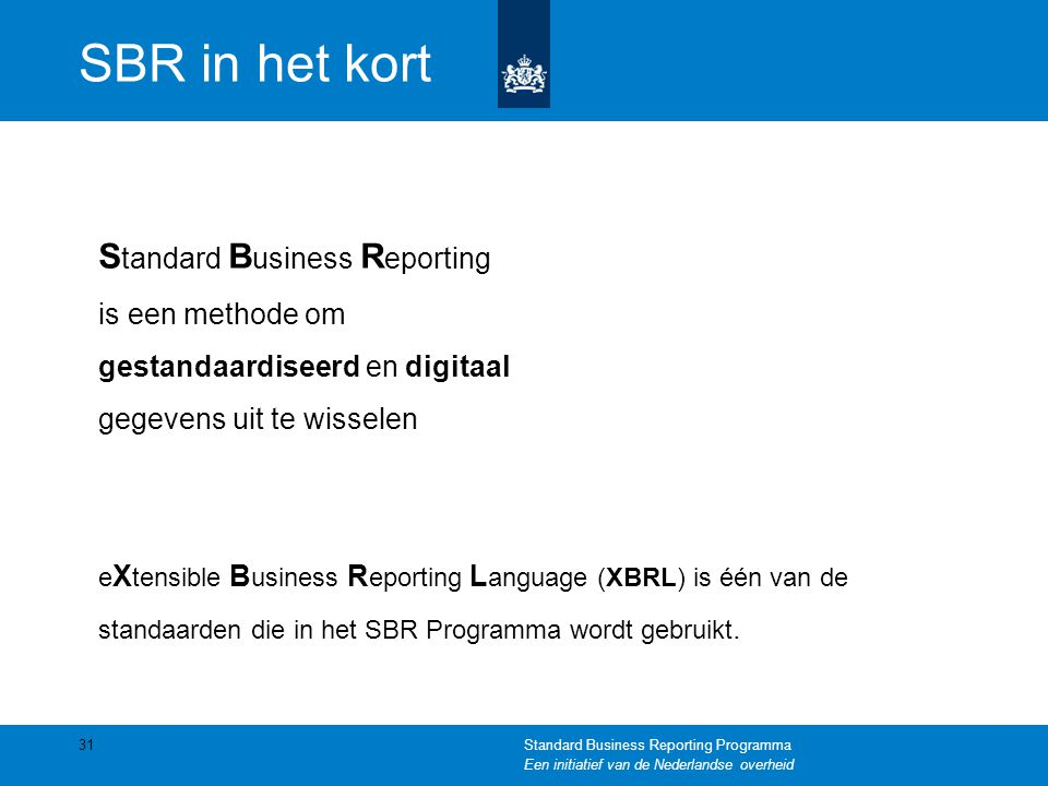 SBR in het kort Standard Business Reporting is een methode om