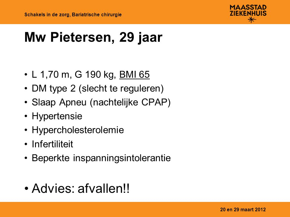 Mw Pietersen, 29 jaar Advies: afvallen!! L 1,70 m, G 190 kg, BMI 65