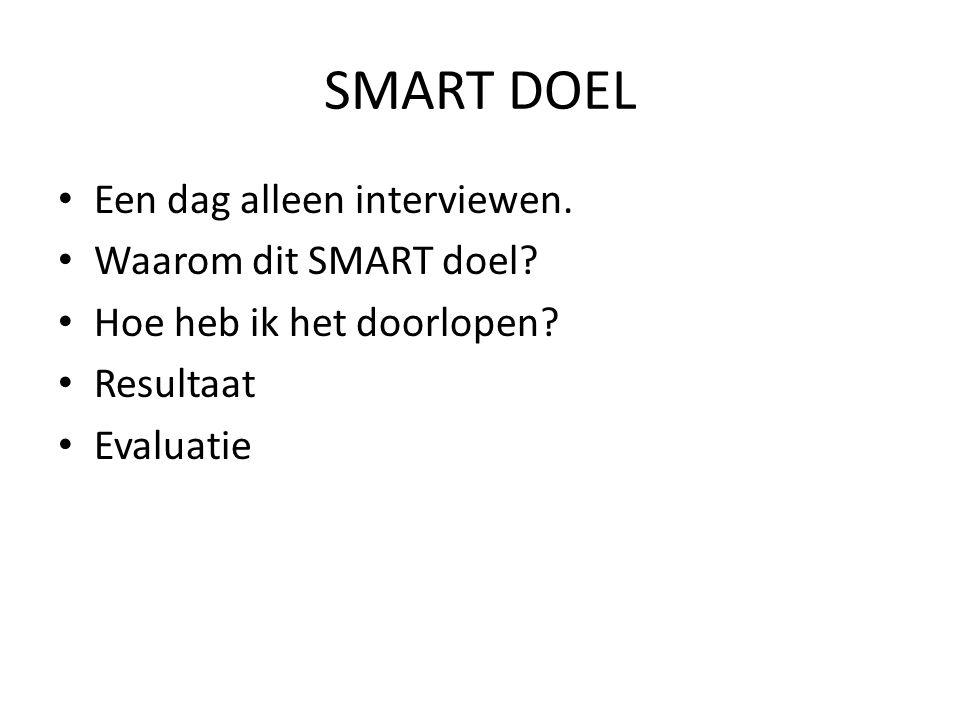 SMART DOEL Een dag alleen interviewen. Waarom dit SMART doel