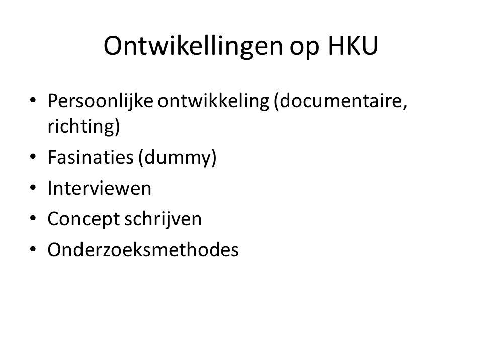Ontwikellingen op HKU Persoonlijke ontwikkeling (documentaire, richting) Fasinaties (dummy) Interviewen.