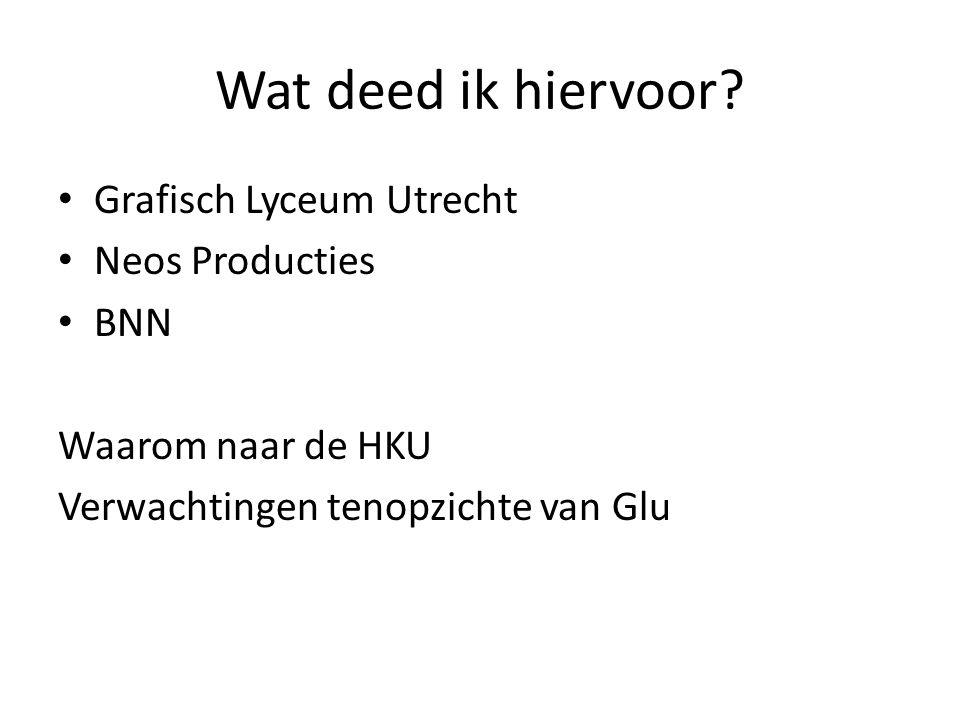 Wat deed ik hiervoor Grafisch Lyceum Utrecht Neos Producties BNN