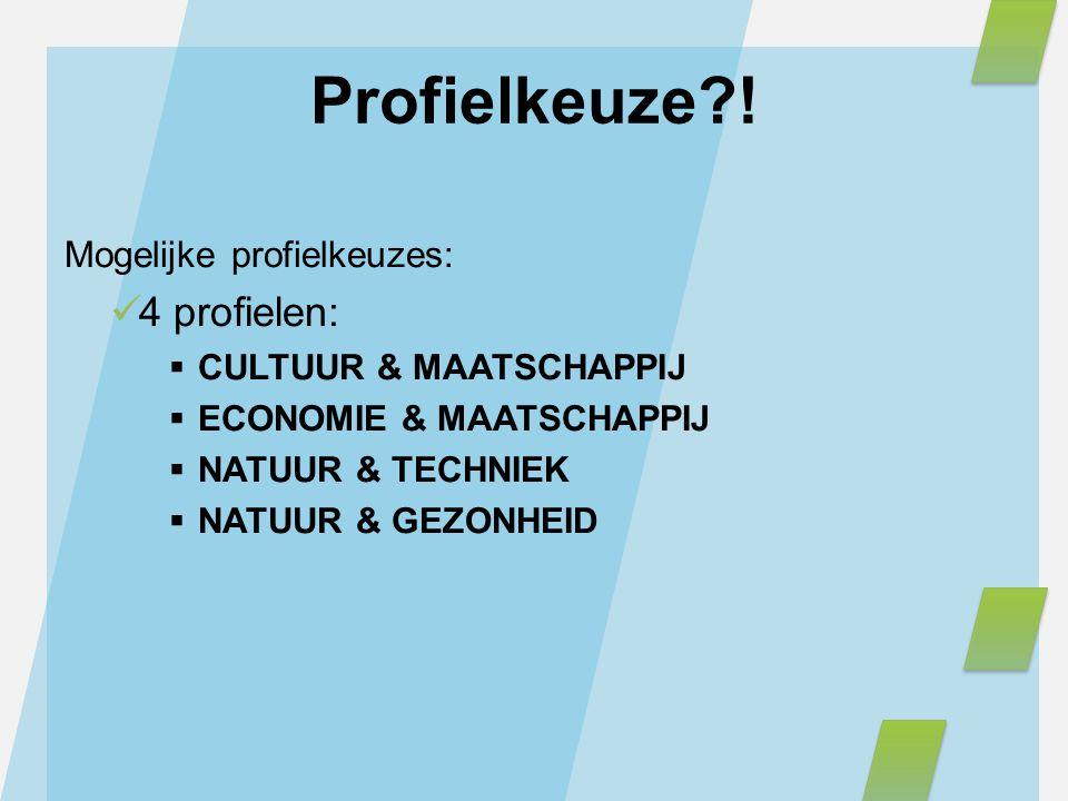 Profielkeuze ! 4 profielen: Mogelijke profielkeuzes: