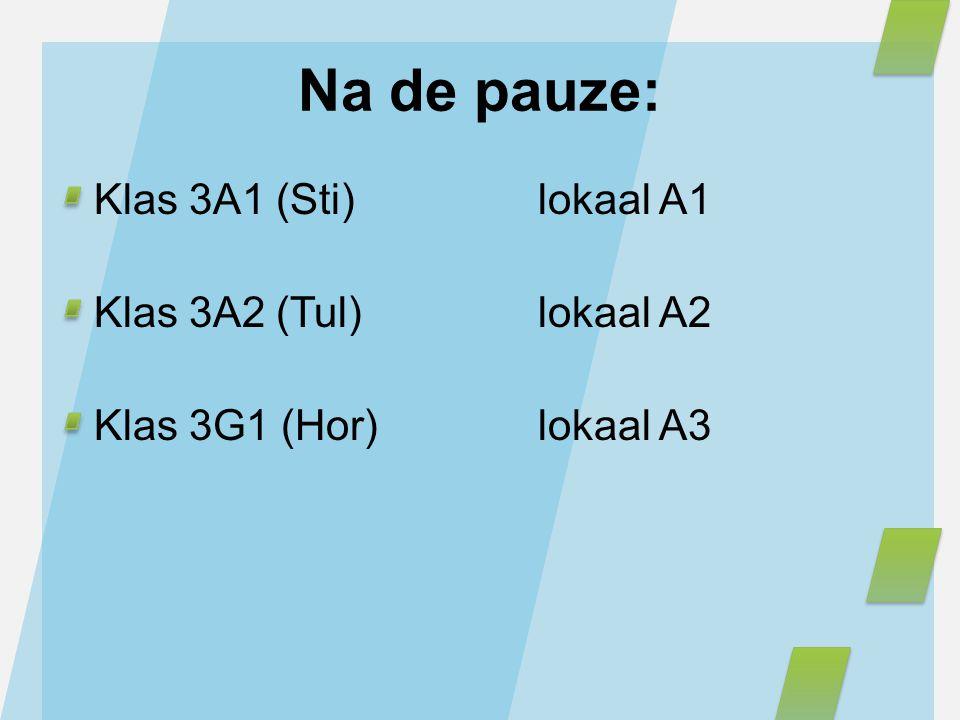 Na de pauze: Klas 3A1 (Sti) lokaal A1 Klas 3A2 (Tul) lokaal A2