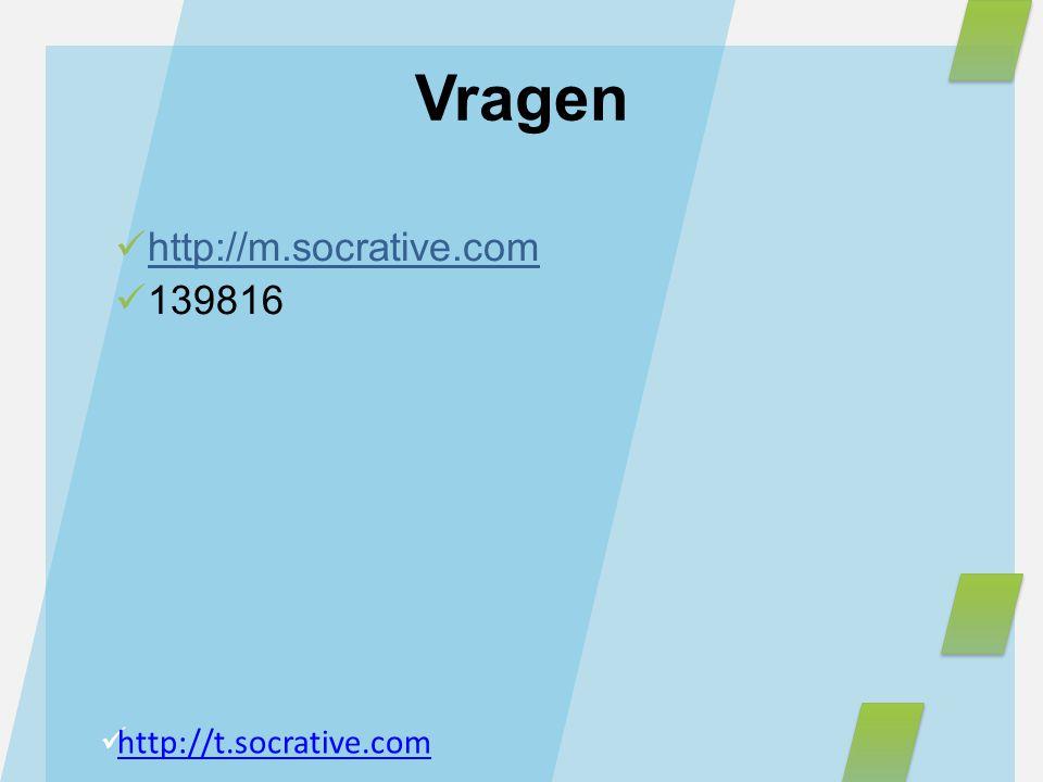 Vragen http://m.socrative.com 139816 http://t.socrative.com