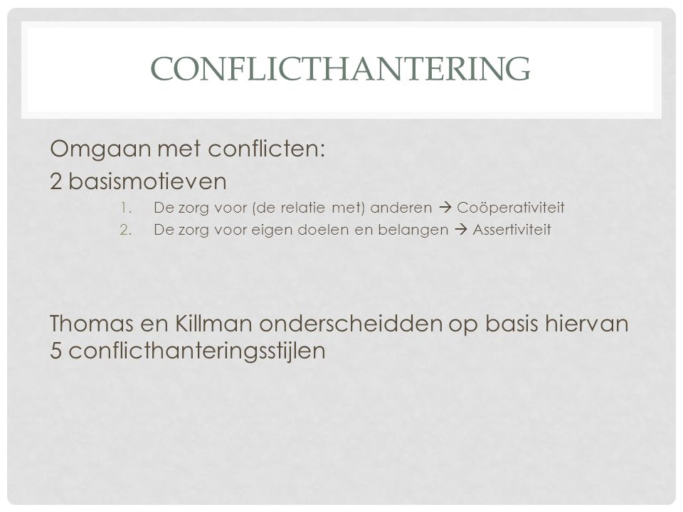 Conflicthantering Omgaan met conflicten: 2 basismotieven