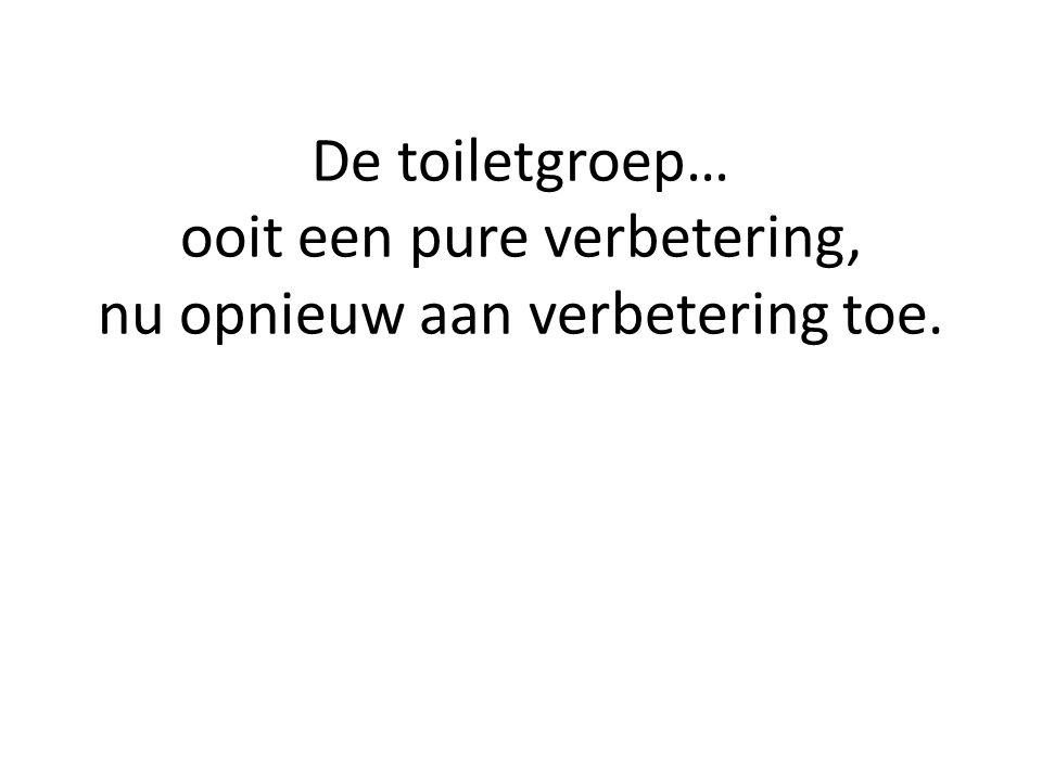 De toiletgroep… ooit een pure verbetering, nu opnieuw aan verbetering toe.