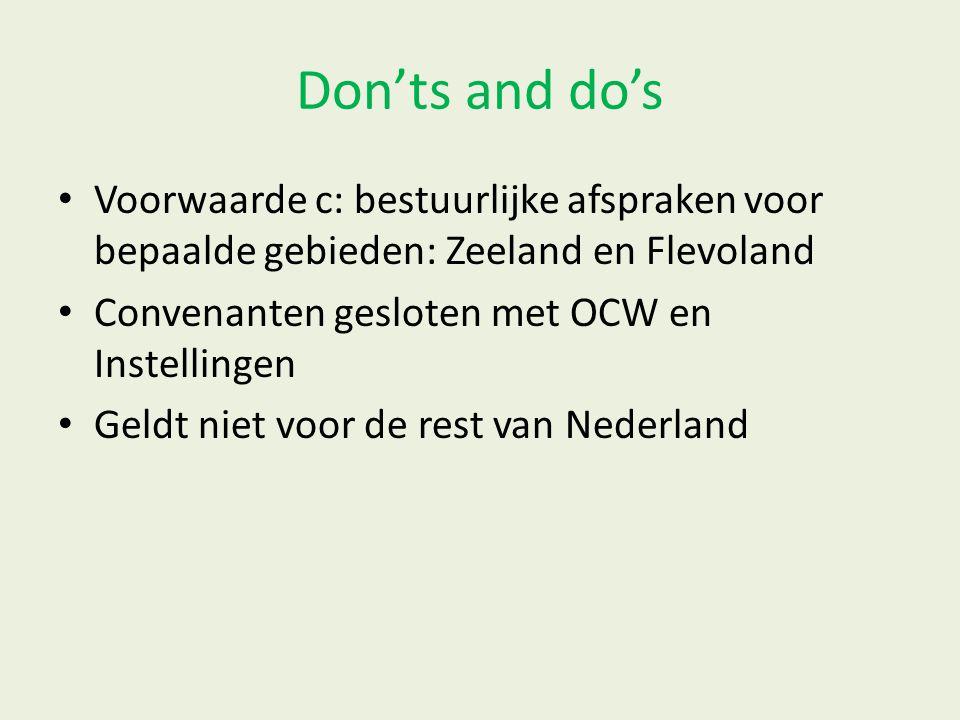 Don'ts and do's Voorwaarde c: bestuurlijke afspraken voor bepaalde gebieden: Zeeland en Flevoland. Convenanten gesloten met OCW en Instellingen.