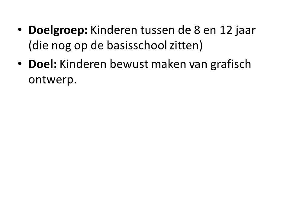 Doelgroep: Kinderen tussen de 8 en 12 jaar (die nog op de basisschool zitten)
