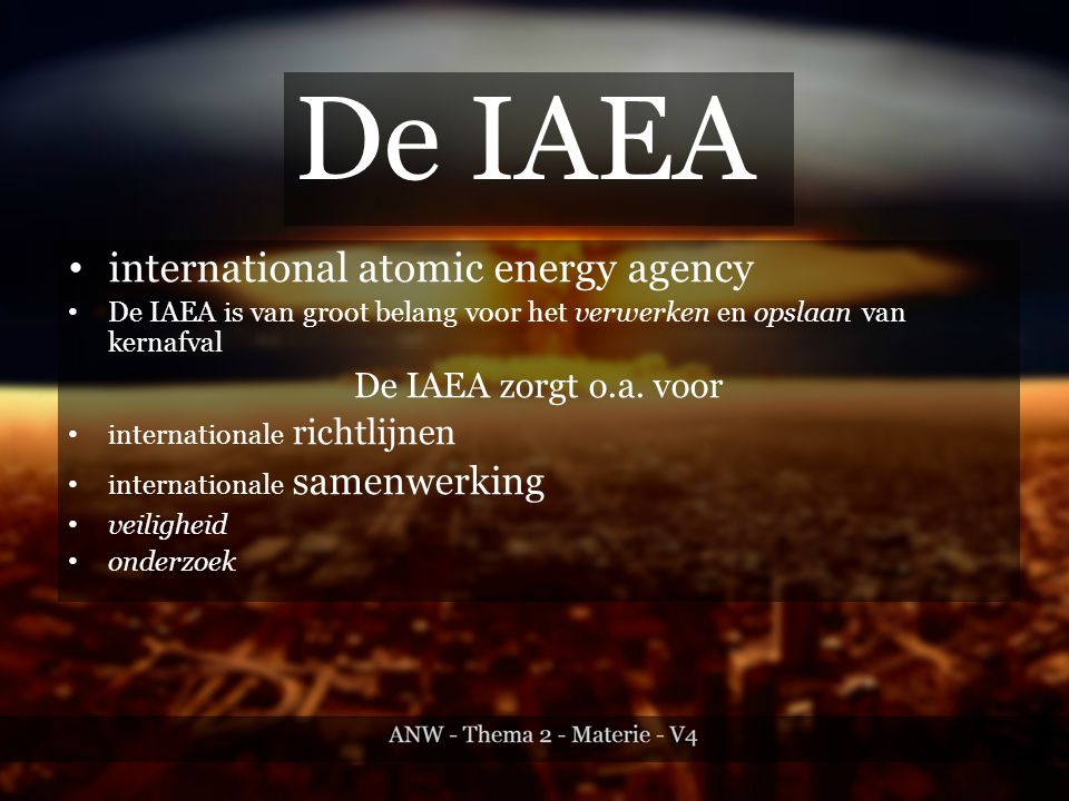De IAEA international atomic energy agency De IAEA zorgt o.a. voor