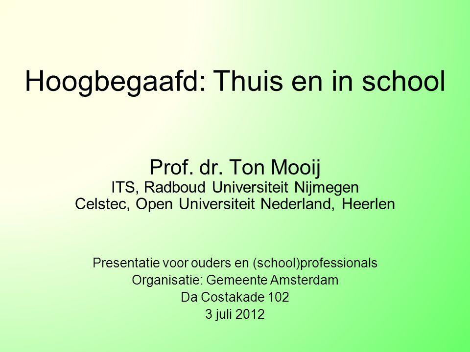 Hoogbegaafd: Thuis en in school Prof. dr