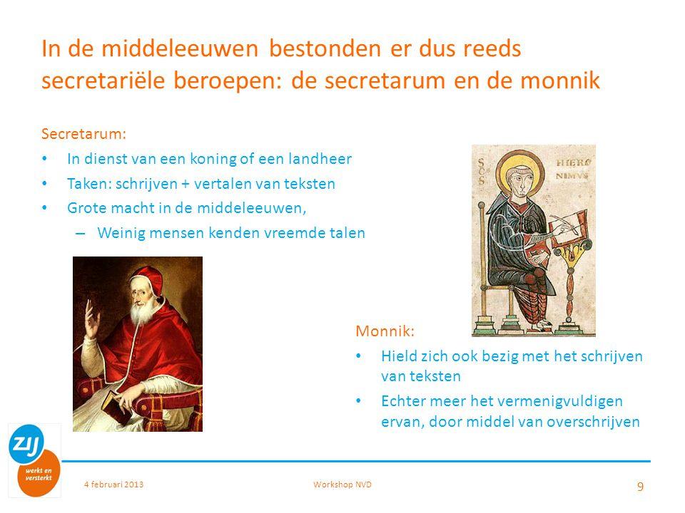In de middeleeuwen bestonden er dus reeds secretariële beroepen: de secretarum en de monnik