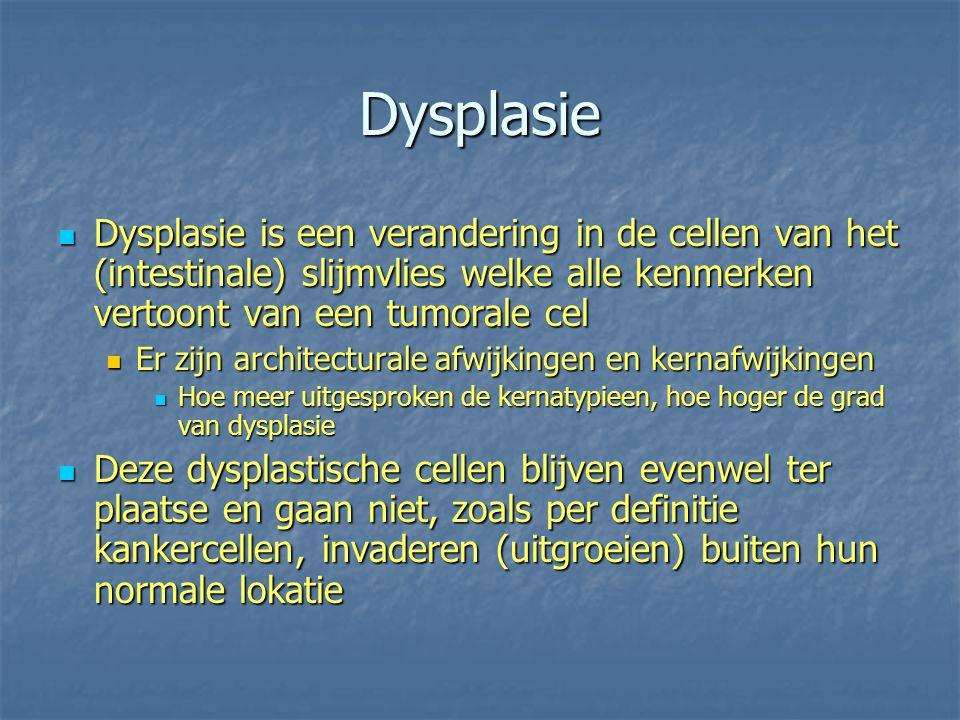 Dysplasie Dysplasie is een verandering in de cellen van het (intestinale) slijmvlies welke alle kenmerken vertoont van een tumorale cel.