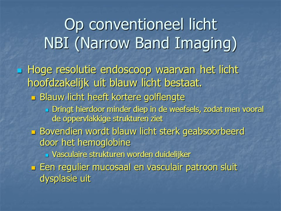 Op conventioneel licht NBI (Narrow Band Imaging)