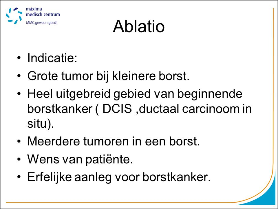 Ablatio Indicatie: Grote tumor bij kleinere borst.