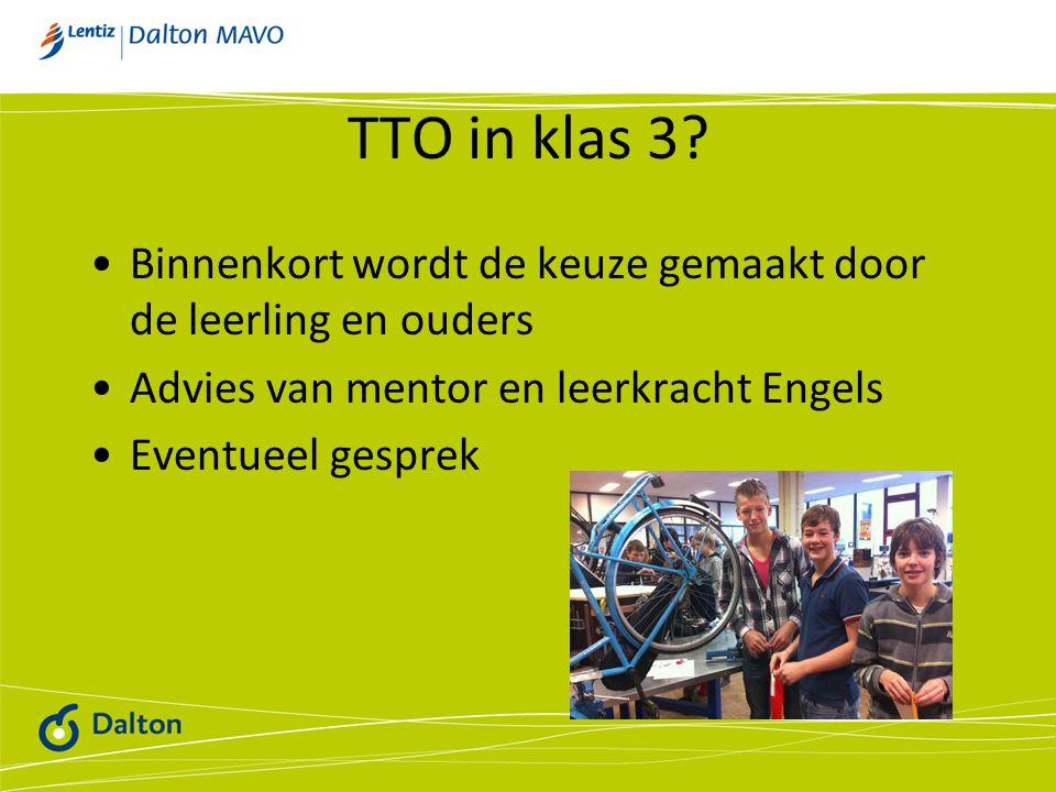 TTO in klas 3 Binnenkort wordt de keuze gemaakt door de leerling en ouders. Advies van mentor en leerkracht Engels.