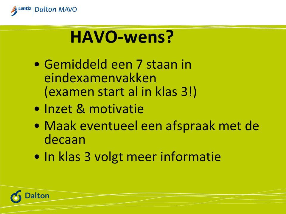 HAVO-wens Gemiddeld een 7 staan in eindexamenvakken (examen start al in klas 3!) Inzet & motivatie.