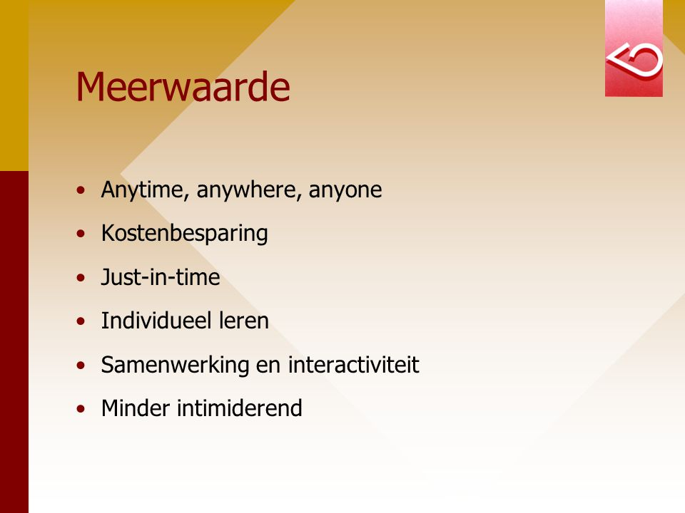 Meerwaarde Anytime, anywhere, anyone Kostenbesparing Just-in-time