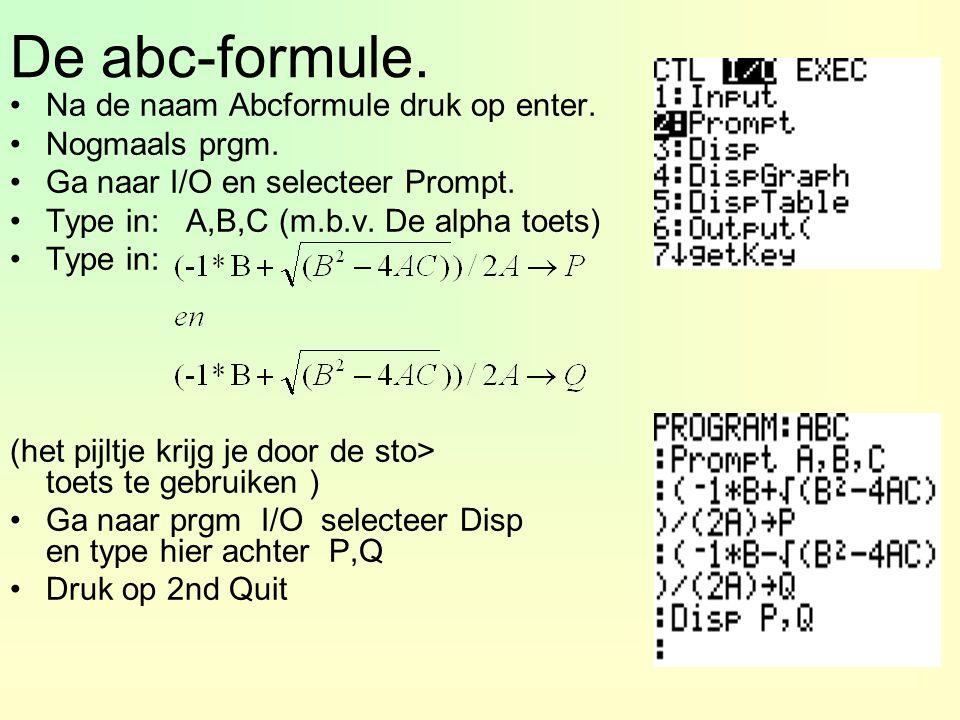 De abc-formule. Na de naam Abcformule druk op enter. Nogmaals prgm.