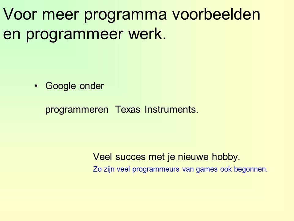 Voor meer programma voorbeelden en programmeer werk.