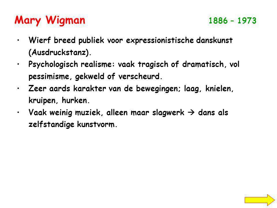Mary Wigman 1886 – 1973 Wierf breed publiek voor expressionistische danskunst (Ausdruckstanz).