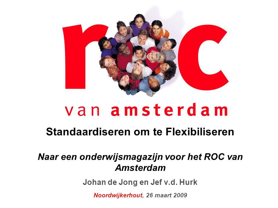 Standaardiseren om te Flexibiliseren Naar een onderwijsmagazijn voor het ROC van Amsterdam Johan de Jong en Jef v.d.