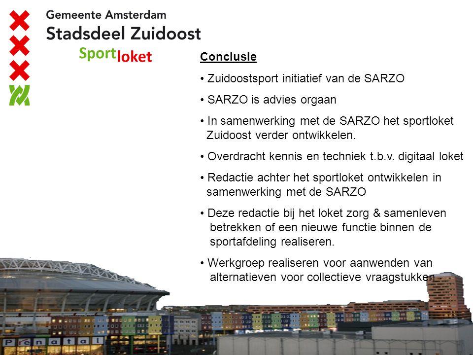 Conclusie Zuidoostsport initiatief van de SARZO. SARZO is advies orgaan. In samenwerking met de SARZO het sportloket Zuidoost verder ontwikkelen.