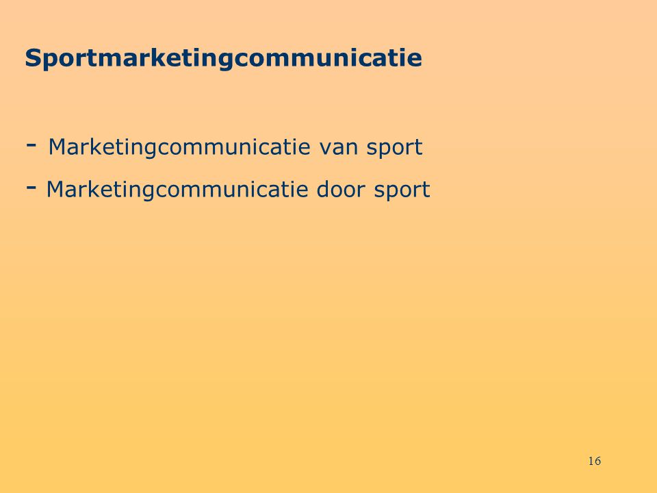 - Marketingcommunicatie van sport - Marketingcommunicatie door sport
