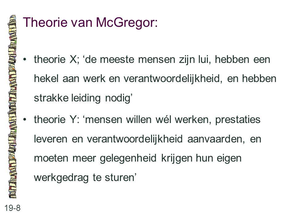 Theorie van McGregor: • theorie X; 'de meeste mensen zijn lui, hebben een hekel aan werk en verantwoordelijkheid, en hebben strakke leiding nodig'