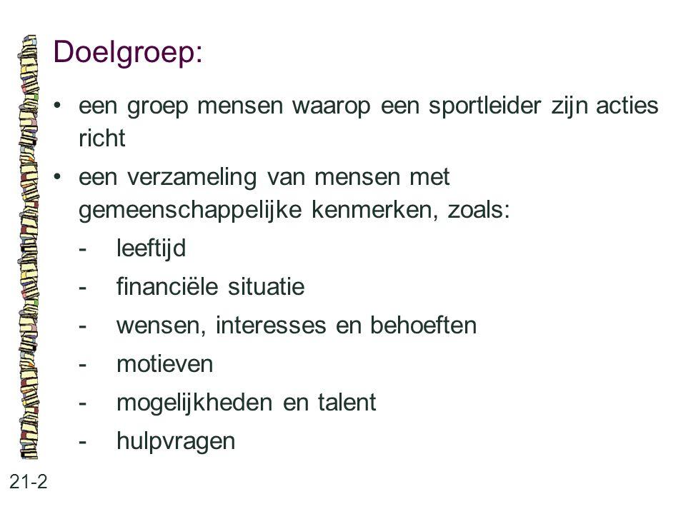 Doelgroep: • een groep mensen waarop een sportleider zijn acties richt