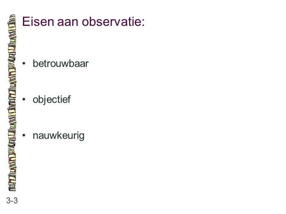 Eisen aan observatie: • betrouwbaar • objectief • nauwkeurig 3-3