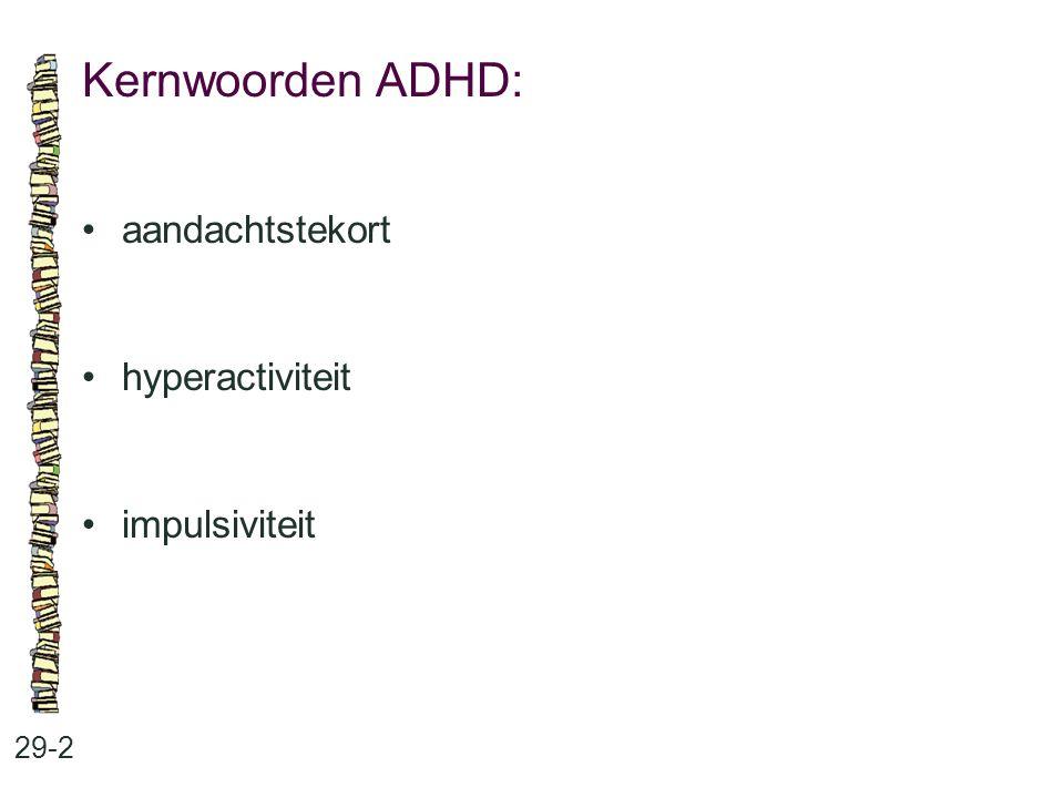 Kernwoorden ADHD: • aandachtstekort • hyperactiviteit • impulsiviteit