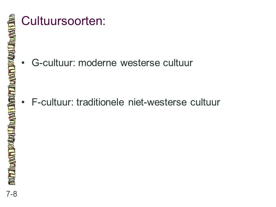 Cultuursoorten: • G-cultuur: moderne westerse cultuur