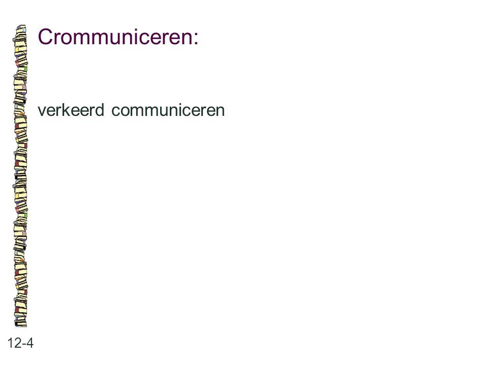 Crommuniceren: verkeerd communiceren 12-4