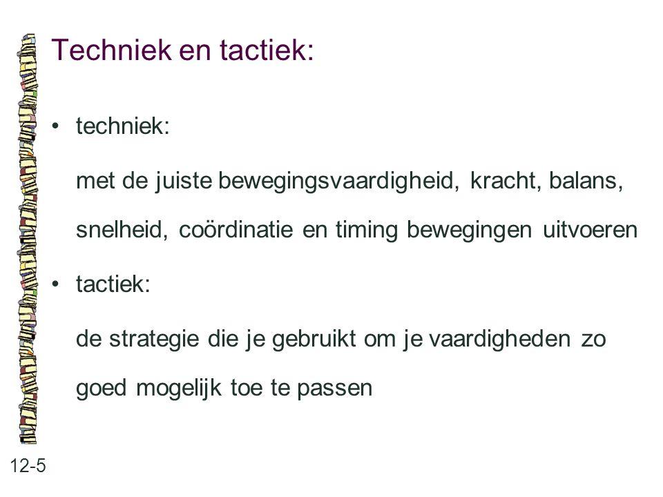Techniek en tactiek: • techniek: