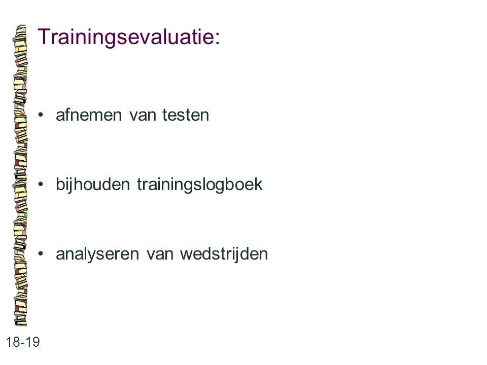 Trainingsevaluatie: • afnemen van testen • bijhouden trainingslogboek