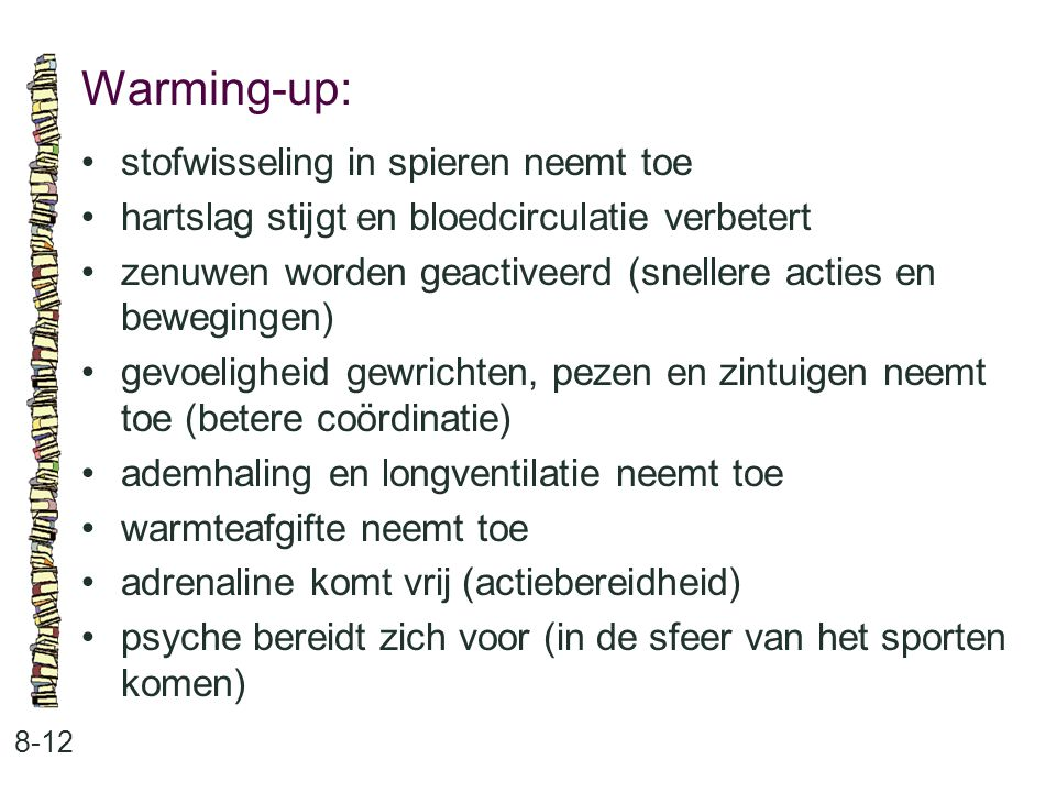 Warming-up: • stofwisseling in spieren neemt toe