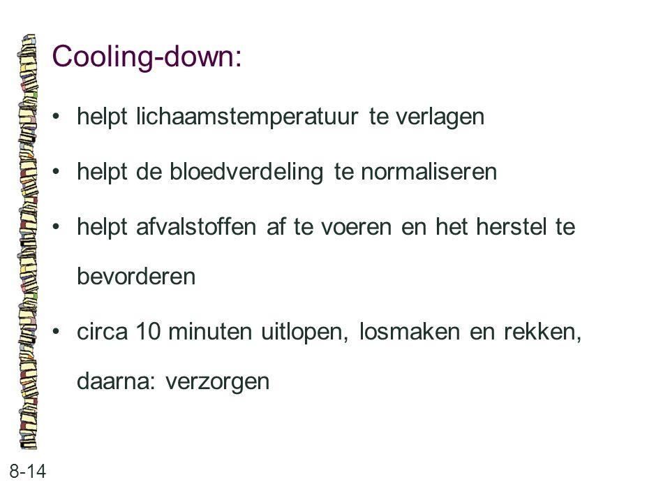 Cooling-down: • helpt lichaamstemperatuur te verlagen