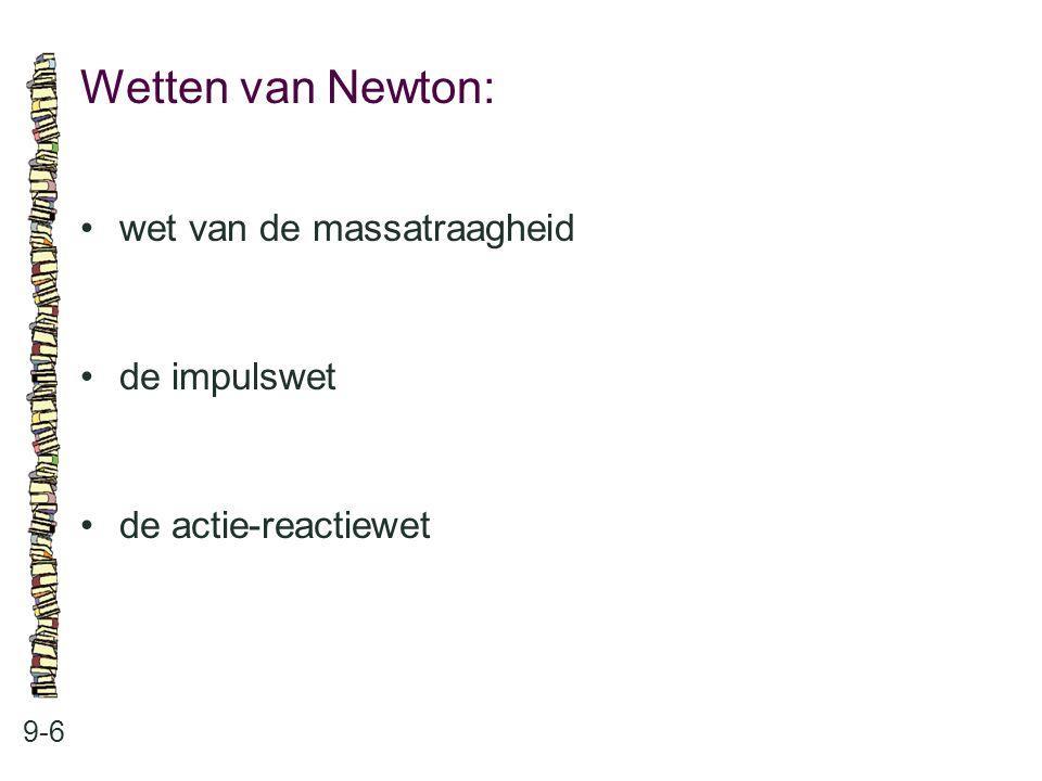Wetten van Newton: • wet van de massatraagheid • de impulswet