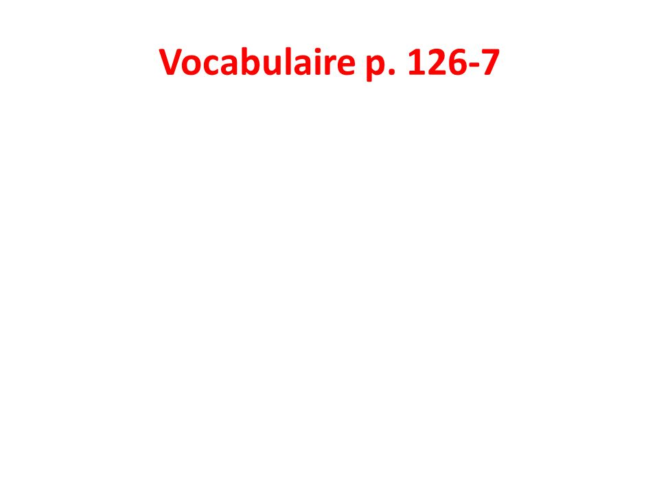 Vocabulaire p. 126-7