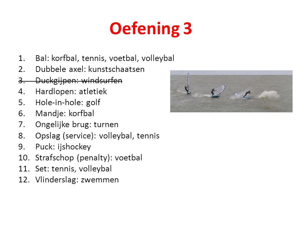 Oefening 3 Bal: korfbal, tennis, voetbal, volleybal