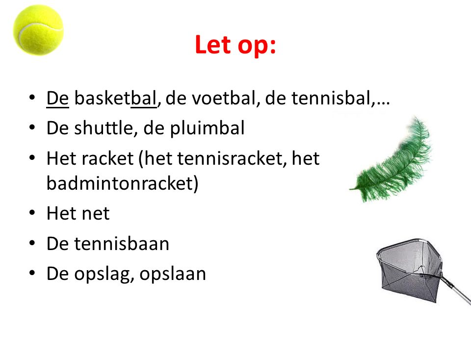 Let op: De basketbal, de voetbal, de tennisbal,…