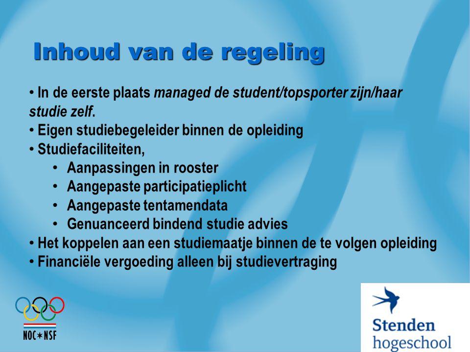 Inhoud van de regeling In de eerste plaats managed de student/topsporter zijn/haar studie zelf. Eigen studiebegeleider binnen de opleiding.