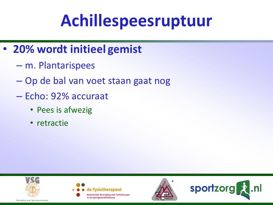 Achillespeesruptuur 20% wordt initieel gemist m. Plantarispees