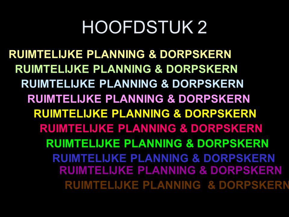 HOOFDSTUK 2 RUIMTELIJKE PLANNING & DORPSKERN
