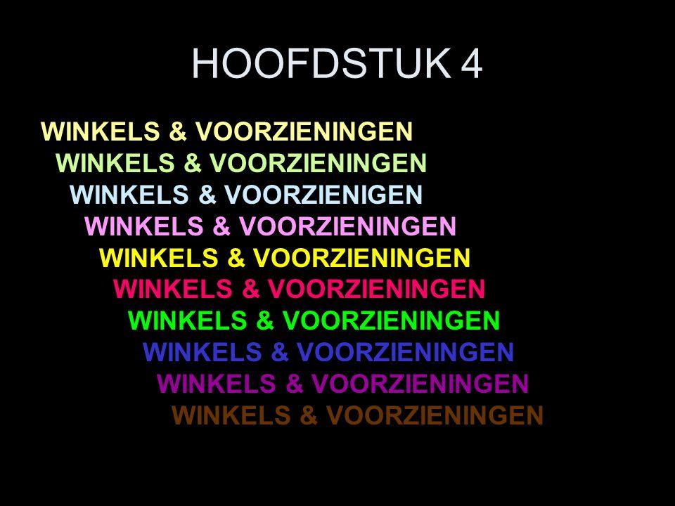HOOFDSTUK 4 WINKELS & VOORZIENINGEN WINKELS & VOORZIENIGEN