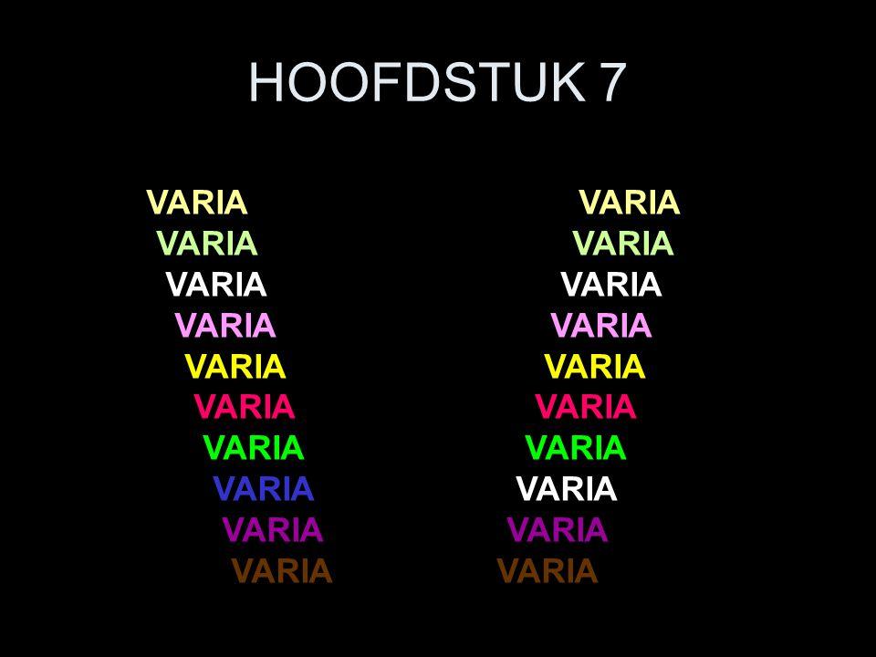 HOOFDSTUK 7 VARIA VARIA VARIA VARIA VARIA VARIA VARIA VARIA