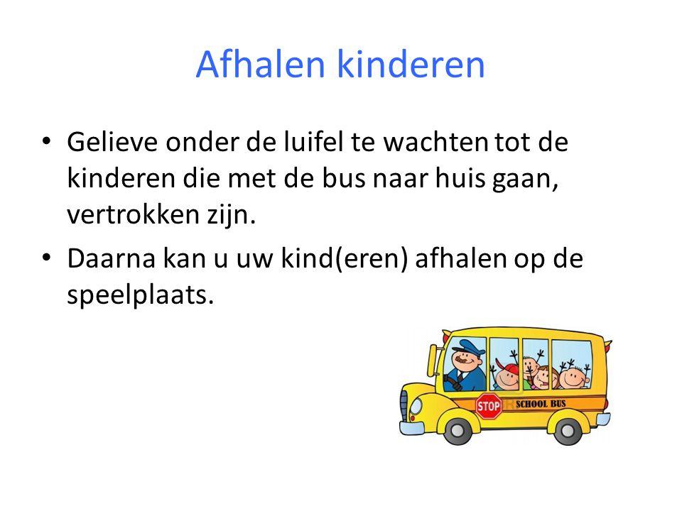 Afhalen kinderen Gelieve onder de luifel te wachten tot de kinderen die met de bus naar huis gaan, vertrokken zijn.