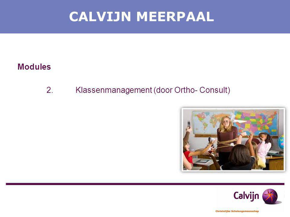CALVIJN MEERPAAL Modules 2. Klassenmanagement (door Ortho- Consult)