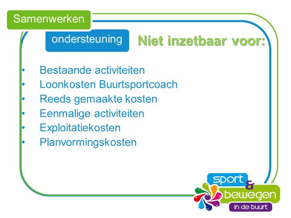 Niet inzetbaar voor: Samenwerken ondersteuning Bestaande activiteiten