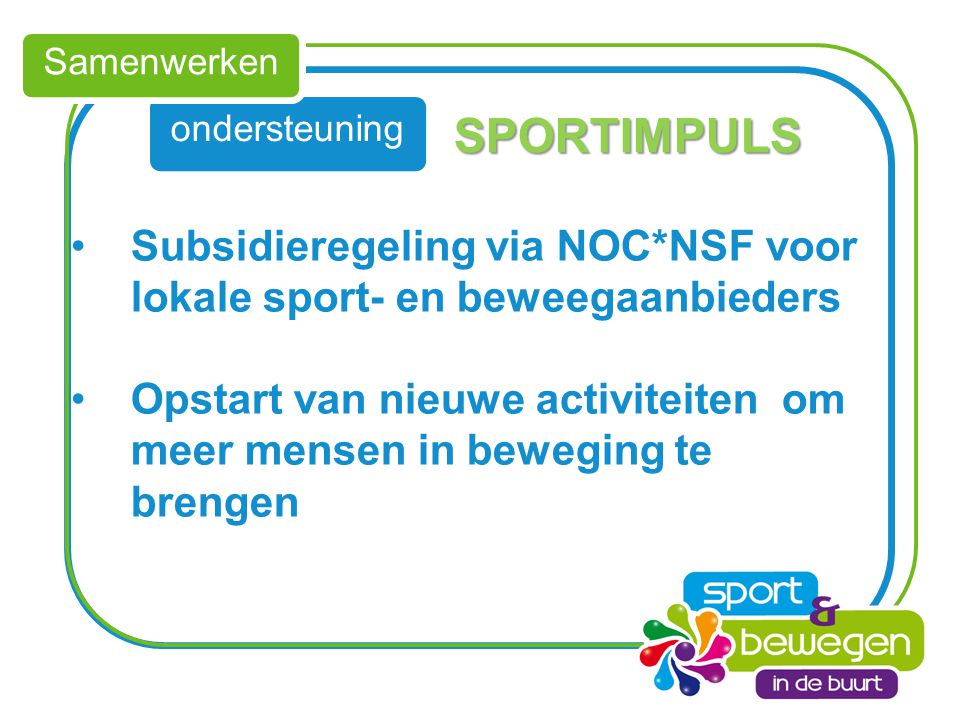 Samenwerken ondersteuning. SPORTIMPULS. Subsidieregeling via NOC*NSF voor lokale sport- en beweegaanbieders.